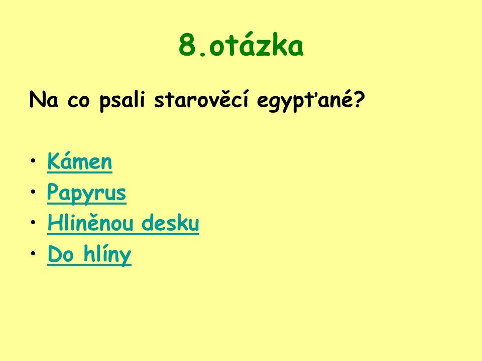 8.otázka Na co psali starověcí egypťané Kámen Papyrus Hliněnou desku