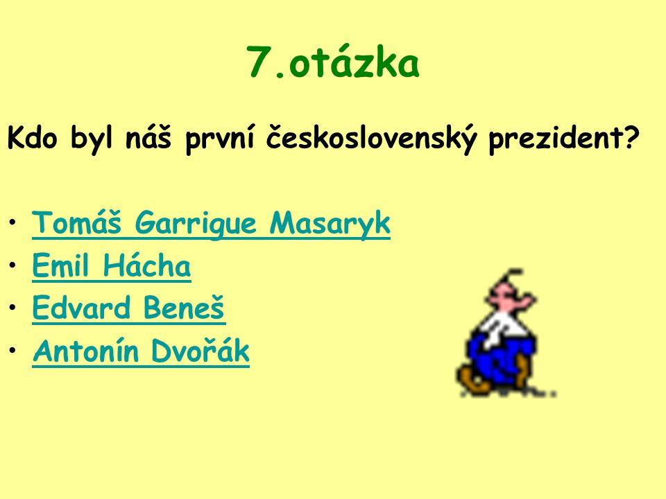 7.otázka Kdo byl náš první československý prezident