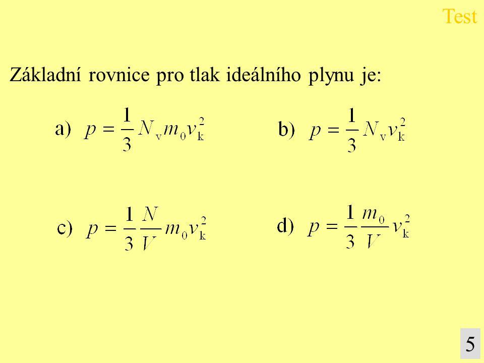 Test Základní rovnice pro tlak ideálního plynu je: 5