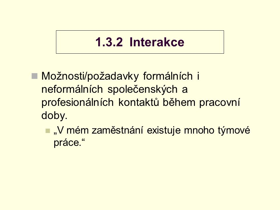 1.3.2 Interakce Možnosti/požadavky formálních i neformálních společenských a profesionálních kontaktů během pracovní doby.
