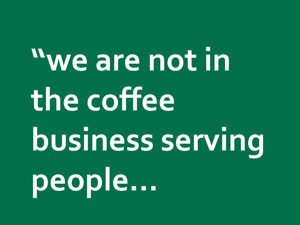 we are not in the coffee business serving people…
