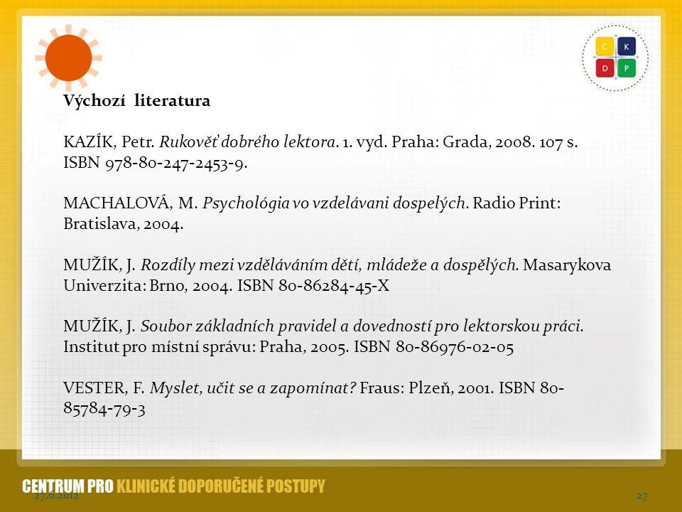 Výchozí literatura KAZÍK, Petr. Rukověť dobrého lektora. 1. vyd. Praha: Grada, 2008. 107 s. ISBN 978-80-247-2453-9.
