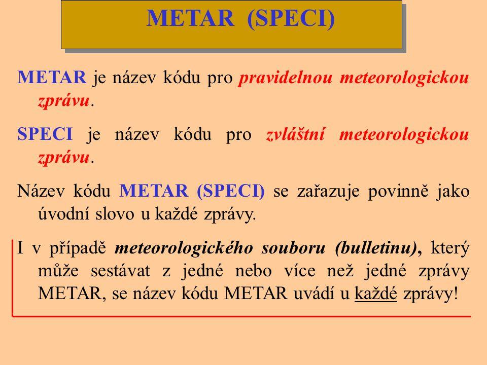 METAR (SPECI) METAR je název kódu pro pravidelnou meteorologickou zprávu. SPECI je název kódu pro zvláštní meteorologickou zprávu.