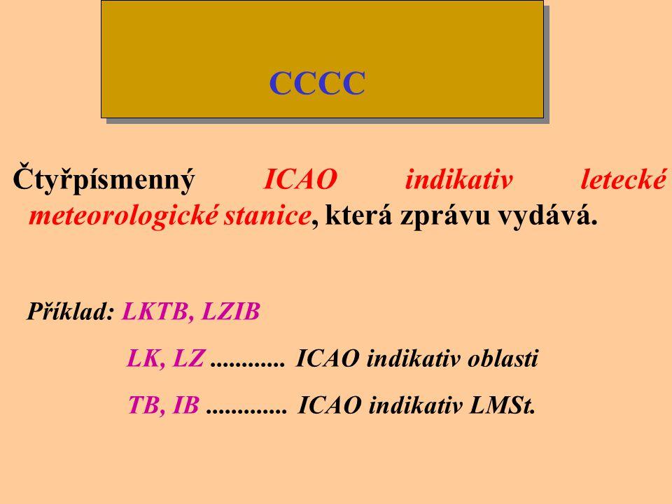 CCCC Příklad: LKTB, LZIB LK, LZ ............ ICAO indikativ oblasti