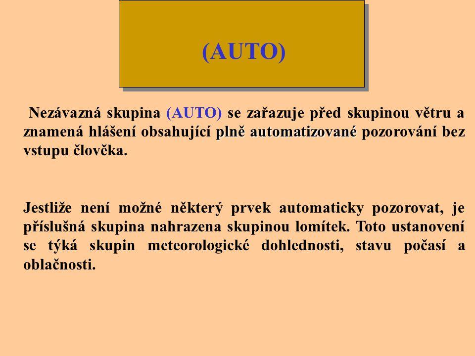 (AUTO) Nezávazná skupina (AUTO) se zařazuje před skupinou větru a znamená hlášení obsahující plně automatizované pozorování bez vstupu člověka.