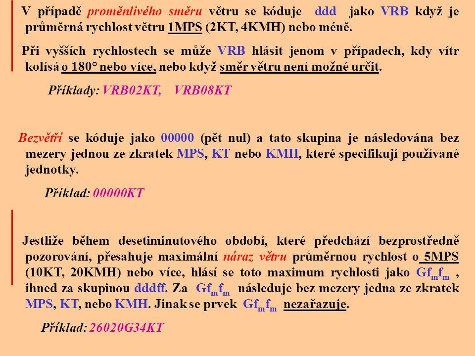 V případě proměnlivého směru větru se kóduje ddd jako VRB když je průměrná rychlost větru 1MPS (2KT, 4KMH) nebo méně.