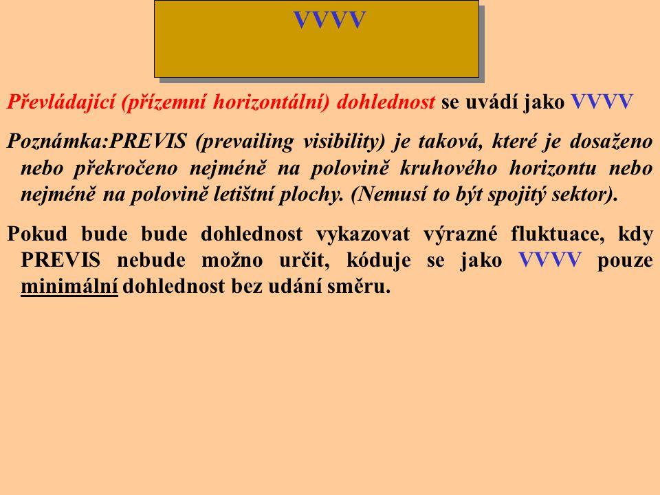 VVVV Převládající (přízemní horizontální) dohlednost se uvádí jako VVVV.