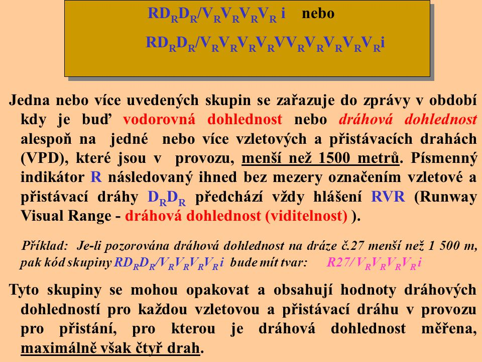 RDRDR/VRVRVRVR i nebo RDRDR/VRVRVRVRVVRVRVRVRVRi.