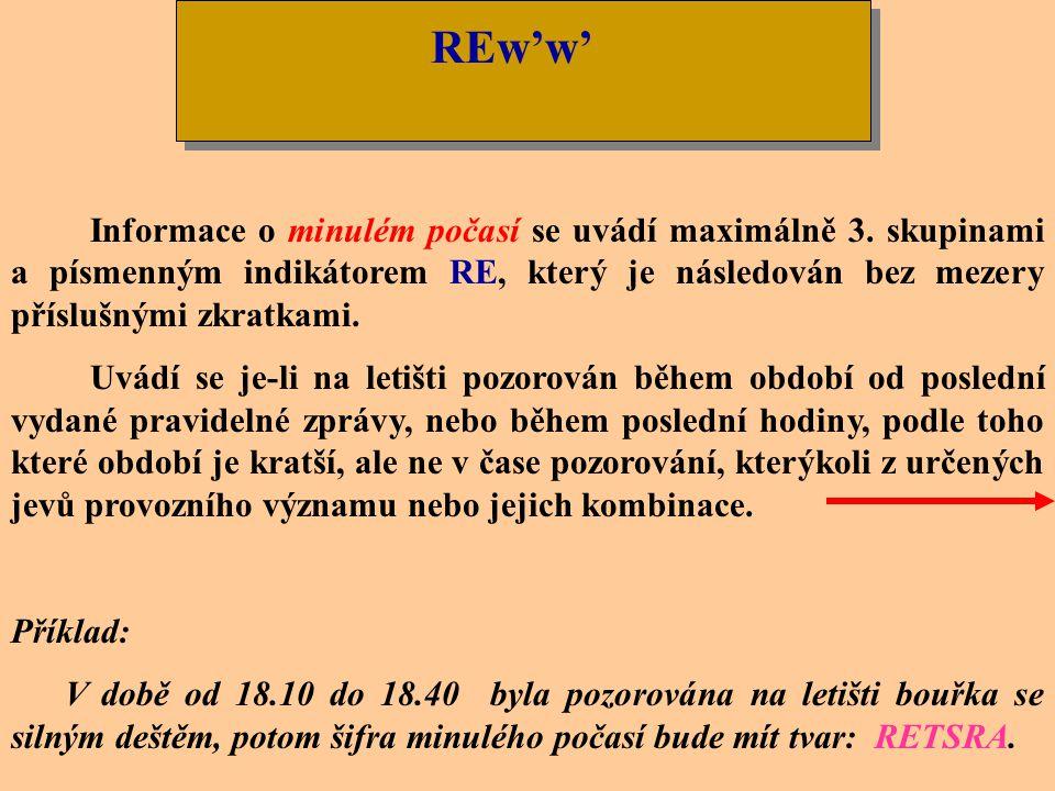 REw'w' Informace o minulém počasí se uvádí maximálně 3. skupinami a písmenným indikátorem RE, který je následován bez mezery příslušnými zkratkami.