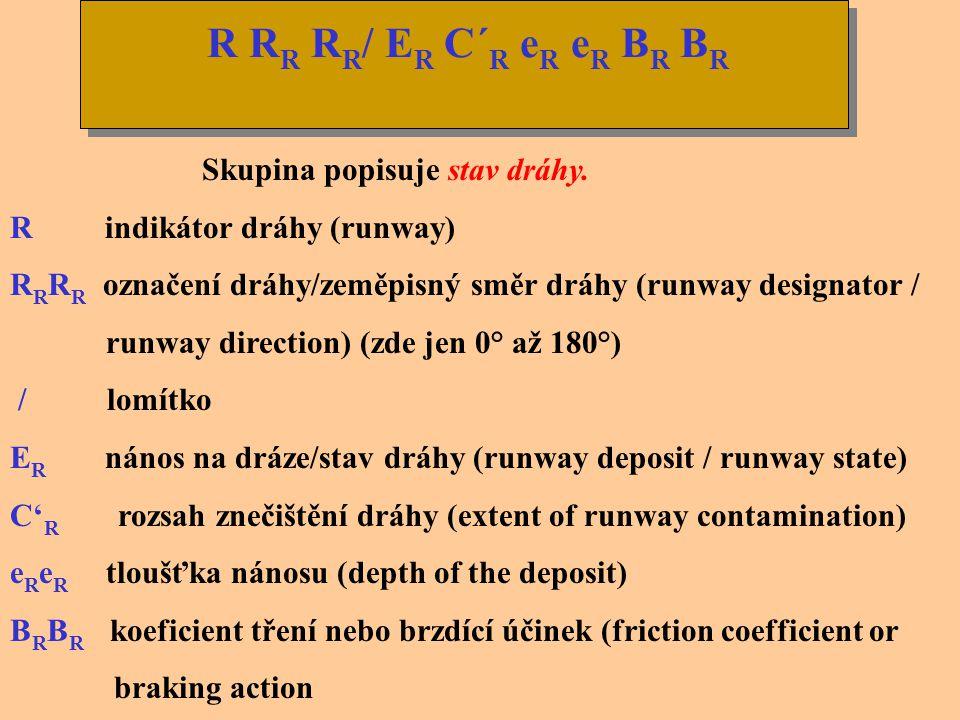 R RR RR/ ER C´R eR eR BR BR Skupina popisuje stav dráhy.