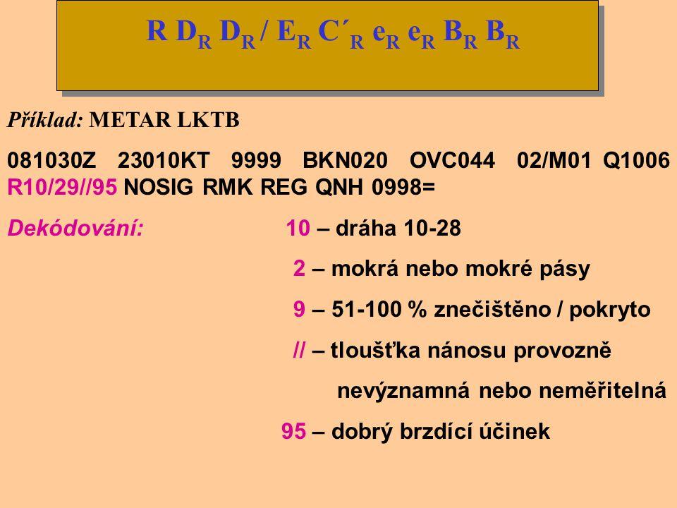 R DR DR / ER C´R eR eR BR BR Příklad: METAR LKTB