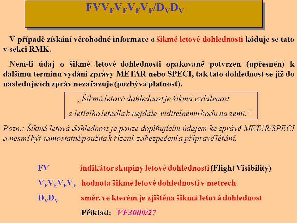 FVVFVFVFVF/DVDV V případě získání věrohodné informace o šikmé letové dohlednosti kóduje se tato v sekci RMK.