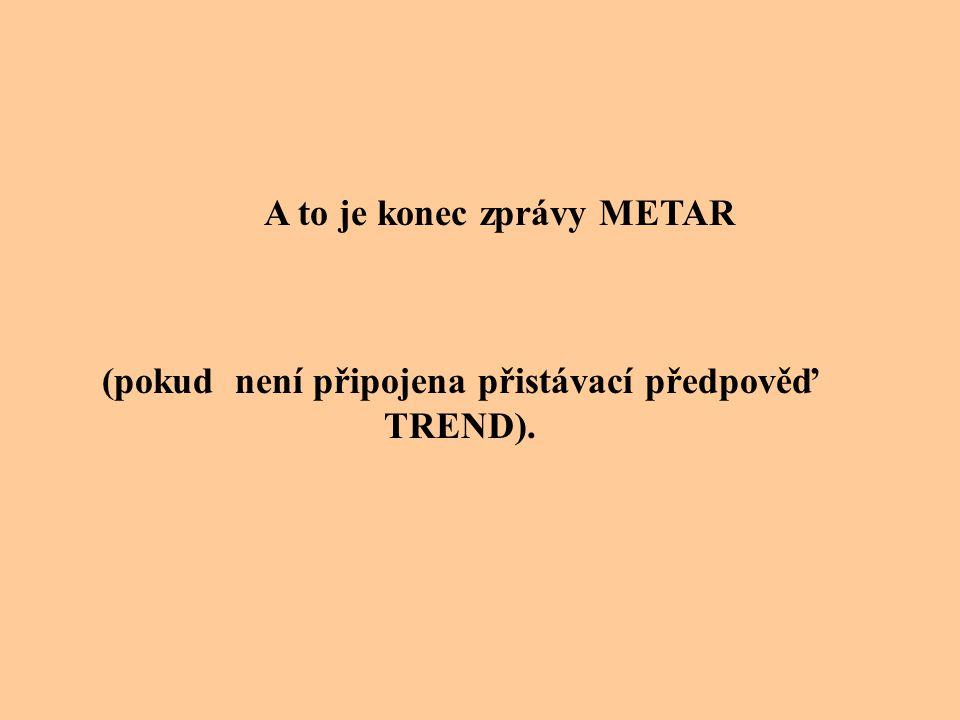 A to je konec zprávy METAR