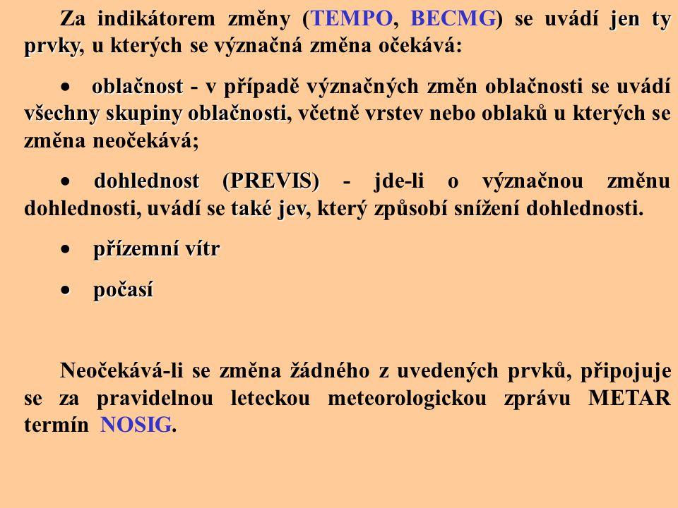 Za indikátorem změny (TEMPO, BECMG) se uvádí jen ty prvky, u kterých se význačná změna očekává: