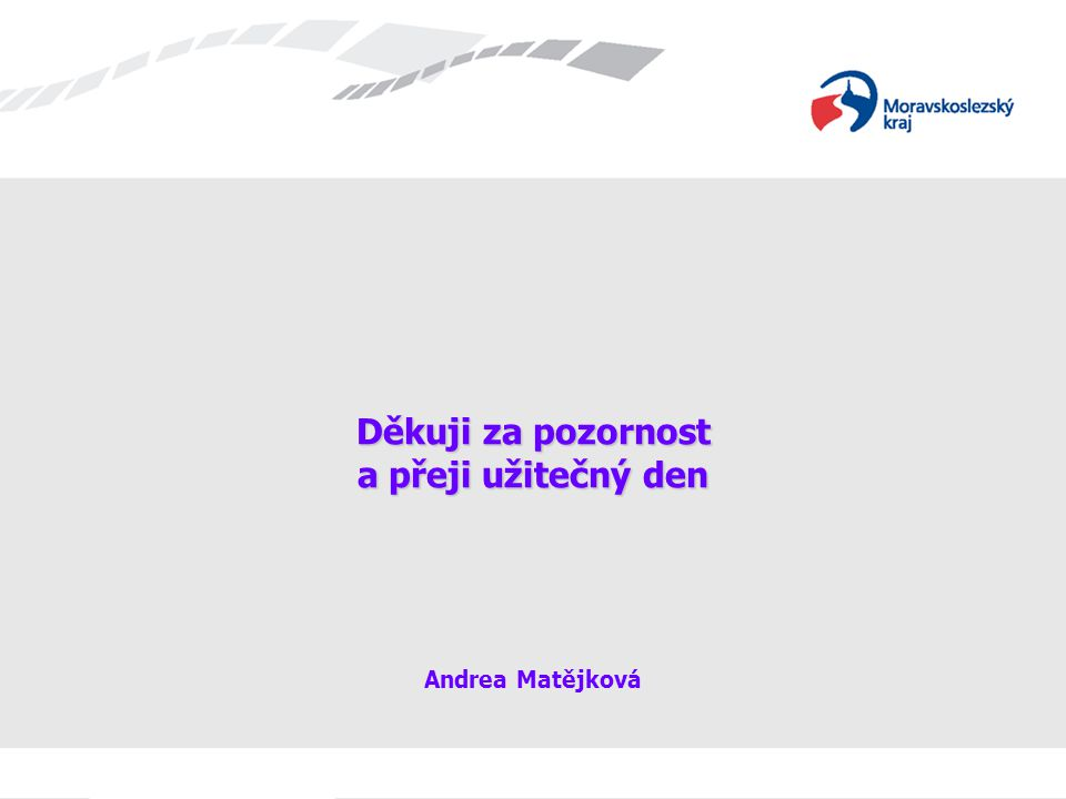 Děkuji za pozornost a přeji užitečný den Andrea Matějková
