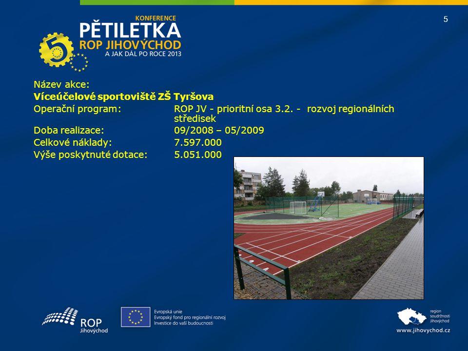 Název akce: Víceúčelové sportoviště ZŠ Tyršova. Operační program: ROP JV - prioritní osa 3.2. - rozvoj regionálních středisek.