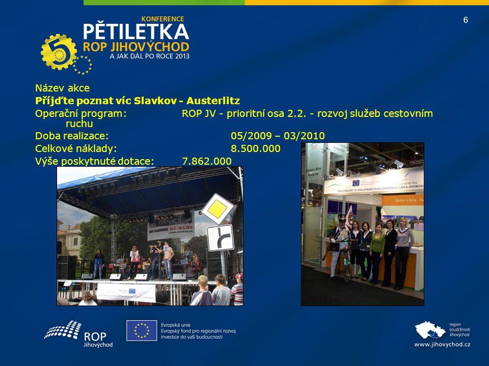 Název akce Příjďte poznat víc Slavkov - Austerlitz. Operační program: ROP JV - prioritní osa 2.2. - rozvoj služeb cestovním ruchu.