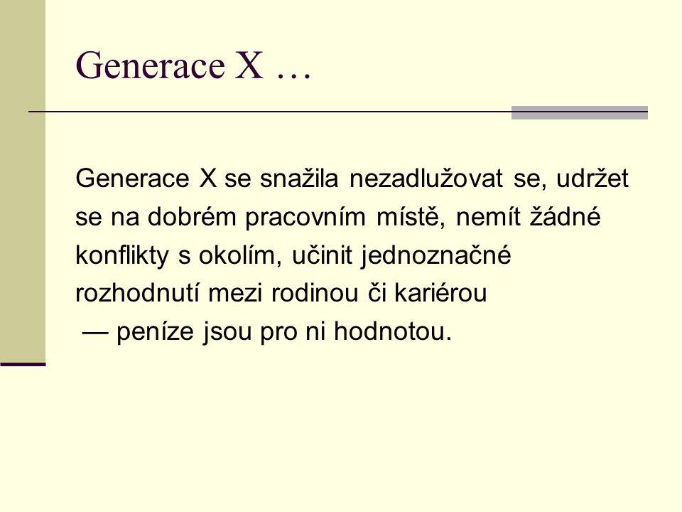 Generace X … Generace X se snažila nezadlužovat se, udržet