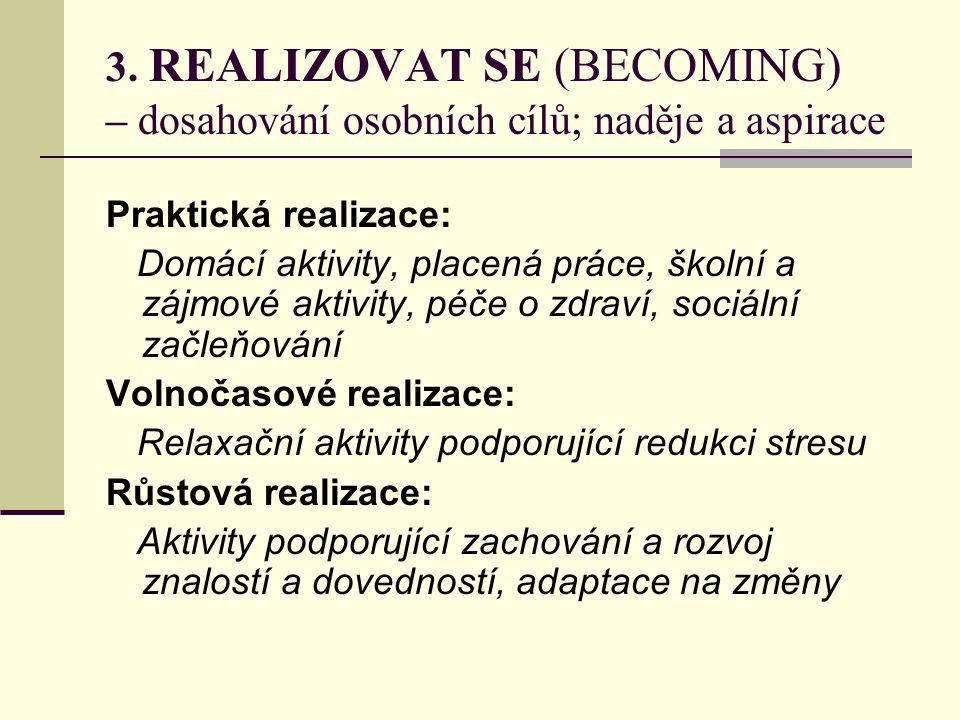 3. REALIZOVAT SE (BECOMING) – dosahování osobních cílů; naděje a aspirace