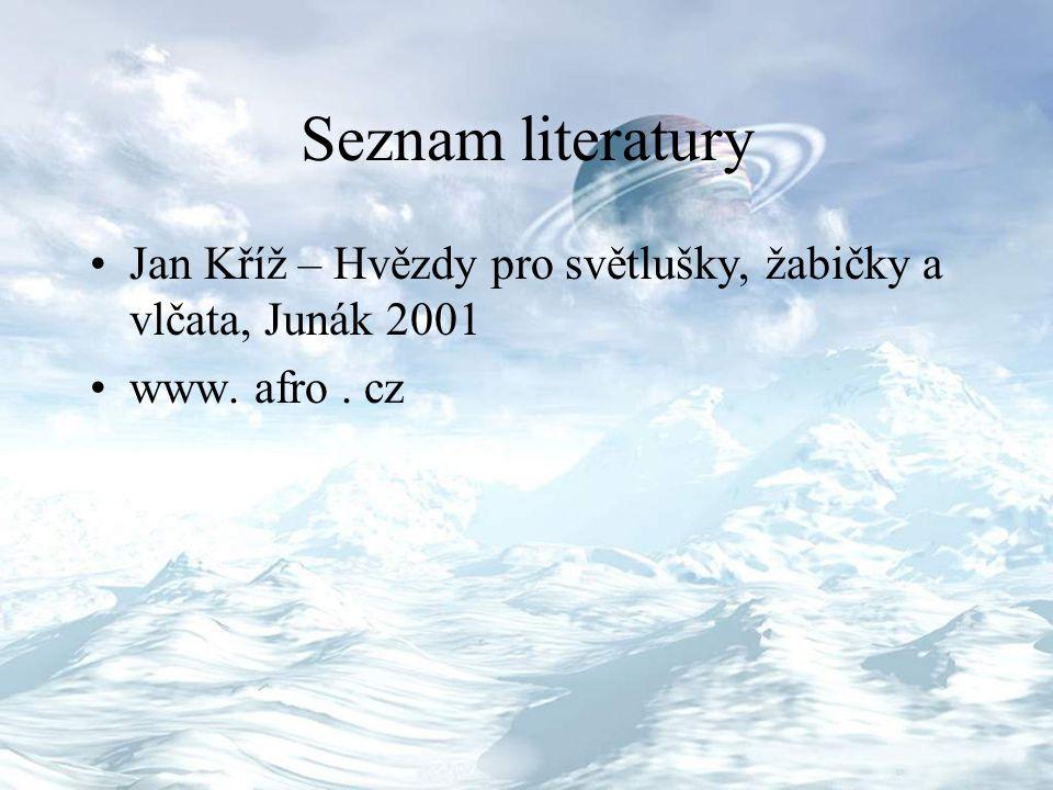 Seznam literatury Jan Kříž – Hvězdy pro světlušky, žabičky a vlčata, Junák 2001 www. afro . cz