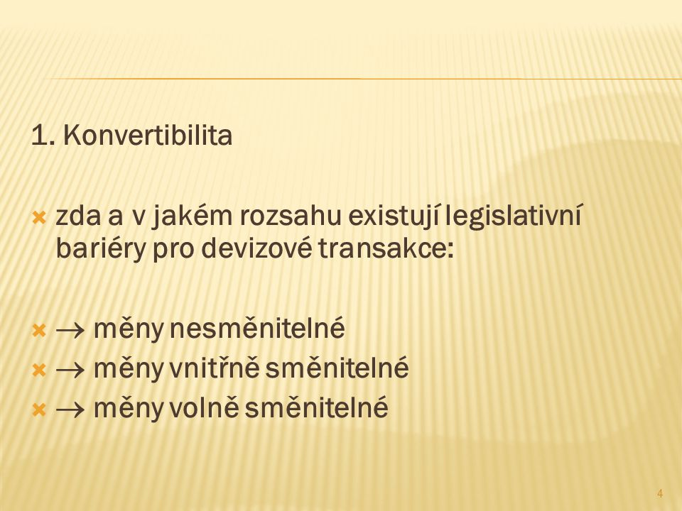 1. Konvertibilita zda a v jakém rozsahu existují legislativní bariéry pro devizové transakce:  měny nesměnitelné.