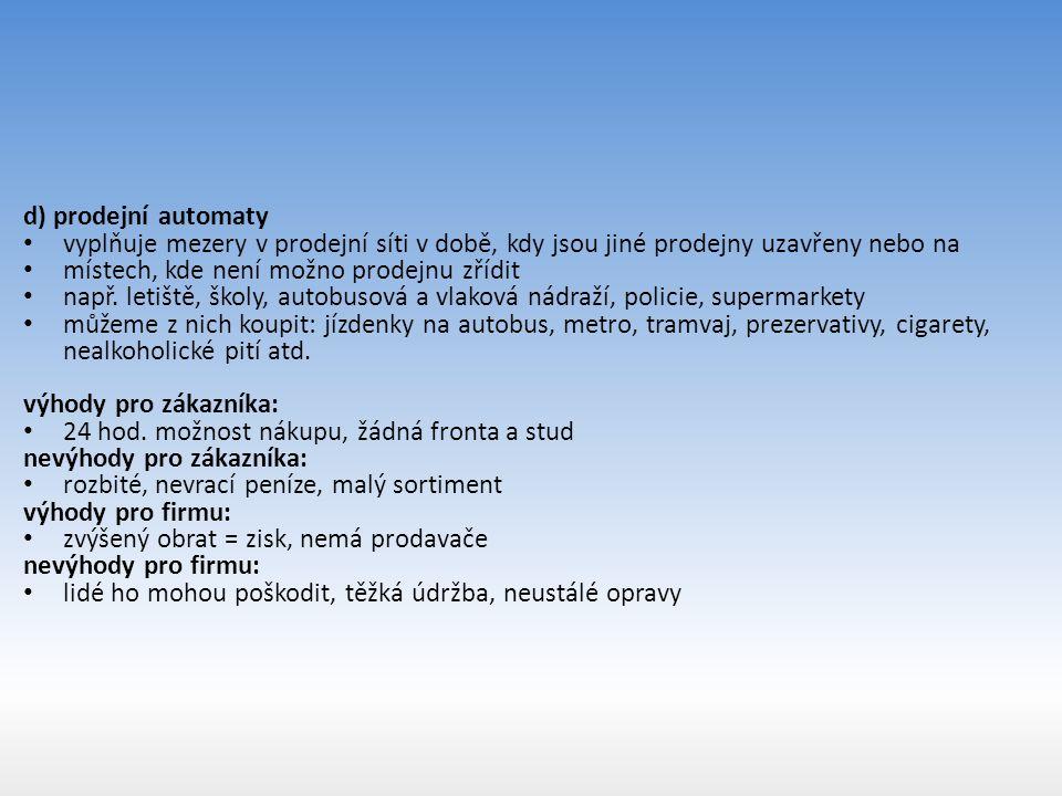 d) prodejní automaty vyplňuje mezery v prodejní síti v době, kdy jsou jiné prodejny uzavřeny nebo na.