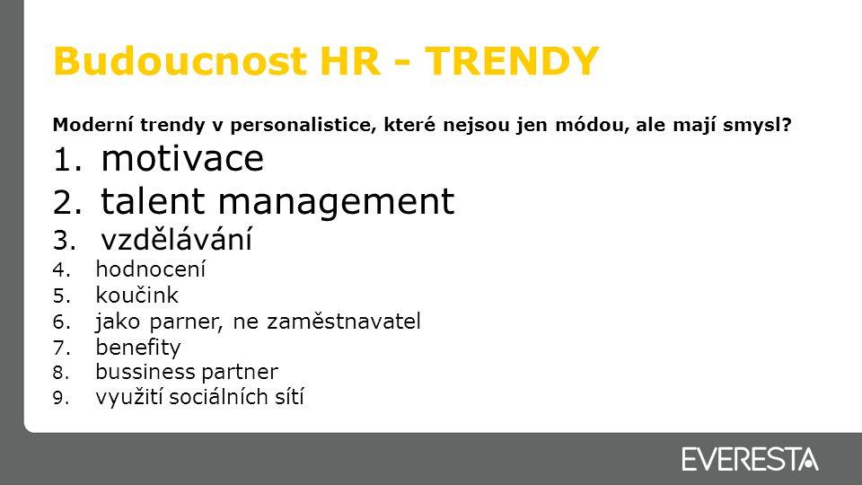 Budoucnost HR - TRENDY motivace talent management vzdělávání hodnocení