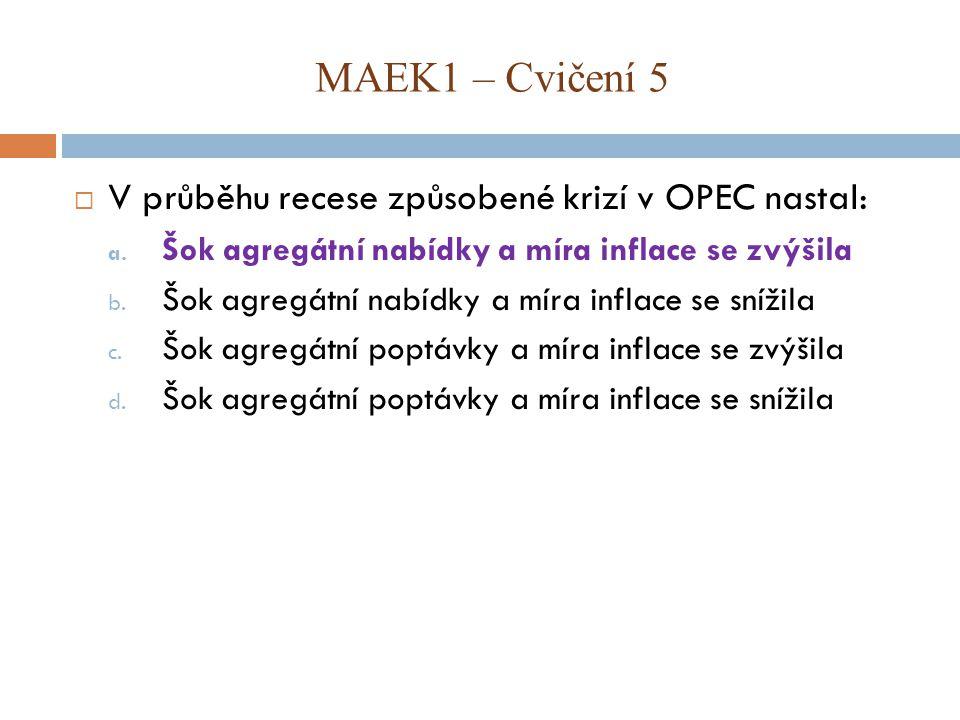 MAEK1 – Cvičení 5 V průběhu recese způsobené krizí v OPEC nastal: