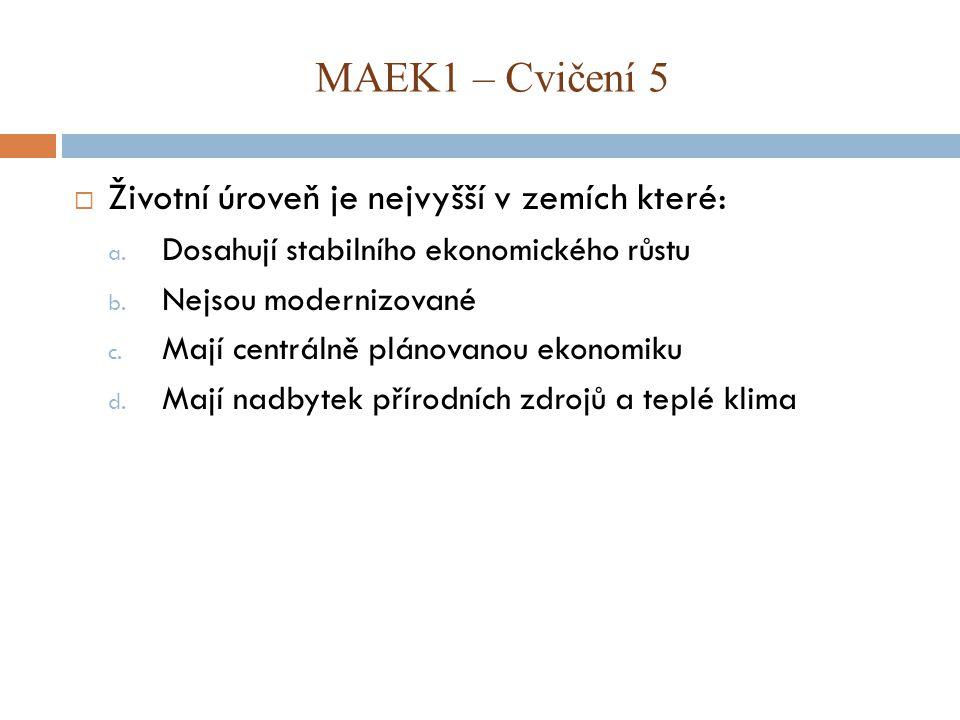 MAEK1 – Cvičení 5 Životní úroveň je nejvyšší v zemích které: