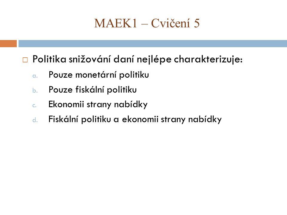 MAEK1 – Cvičení 5 Politika snižování daní nejlépe charakterizuje: