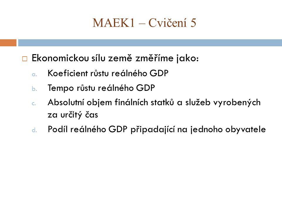 MAEK1 – Cvičení 5 Ekonomickou sílu země změříme jako: