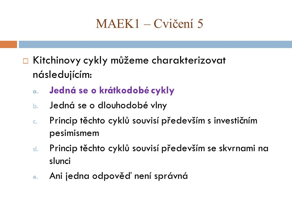 MAEK1 – Cvičení 5 Kitchinovy cykly můžeme charakterizovat následujícím: Jedná se o krátkodobé cykly.