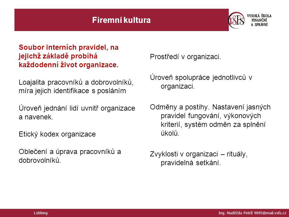 Firemní kultura Soubor interních pravidel, na jejichž základě probíhá každodenní život organizace.