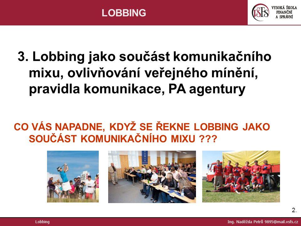 LOBBING 3. Lobbing jako součást komunikačního mixu, ovlivňování veřejného mínění, pravidla komunikace, PA agentury.
