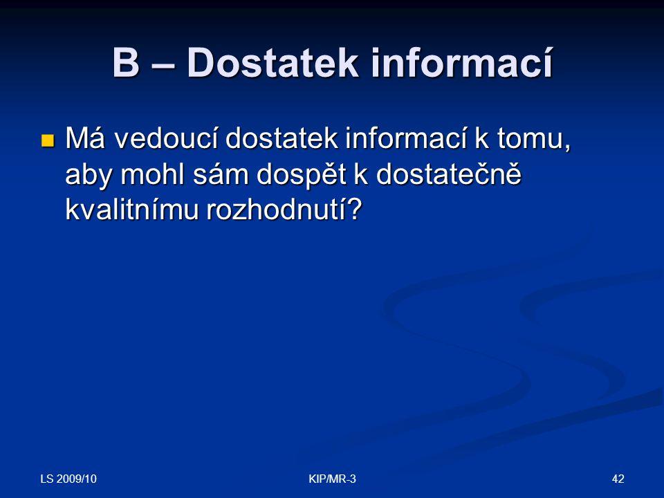 B – Dostatek informací Má vedoucí dostatek informací k tomu, aby mohl sám dospět k dostatečně kvalitnímu rozhodnutí