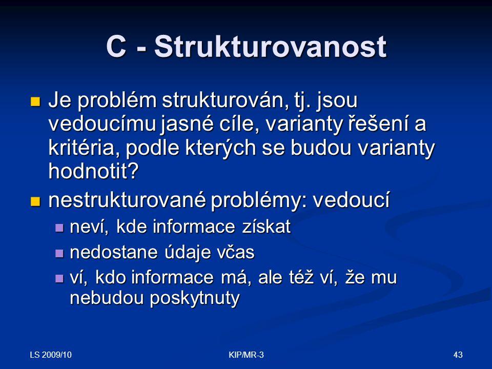 C - Strukturovanost Je problém strukturován, tj. jsou vedoucímu jasné cíle, varianty řešení a kritéria, podle kterých se budou varianty hodnotit