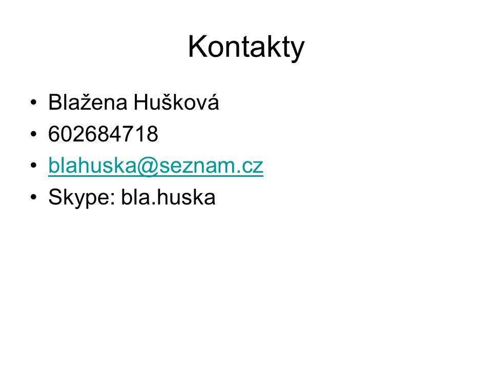 Kontakty Blažena Hušková 602684718 blahuska@seznam.cz Skype: bla.huska