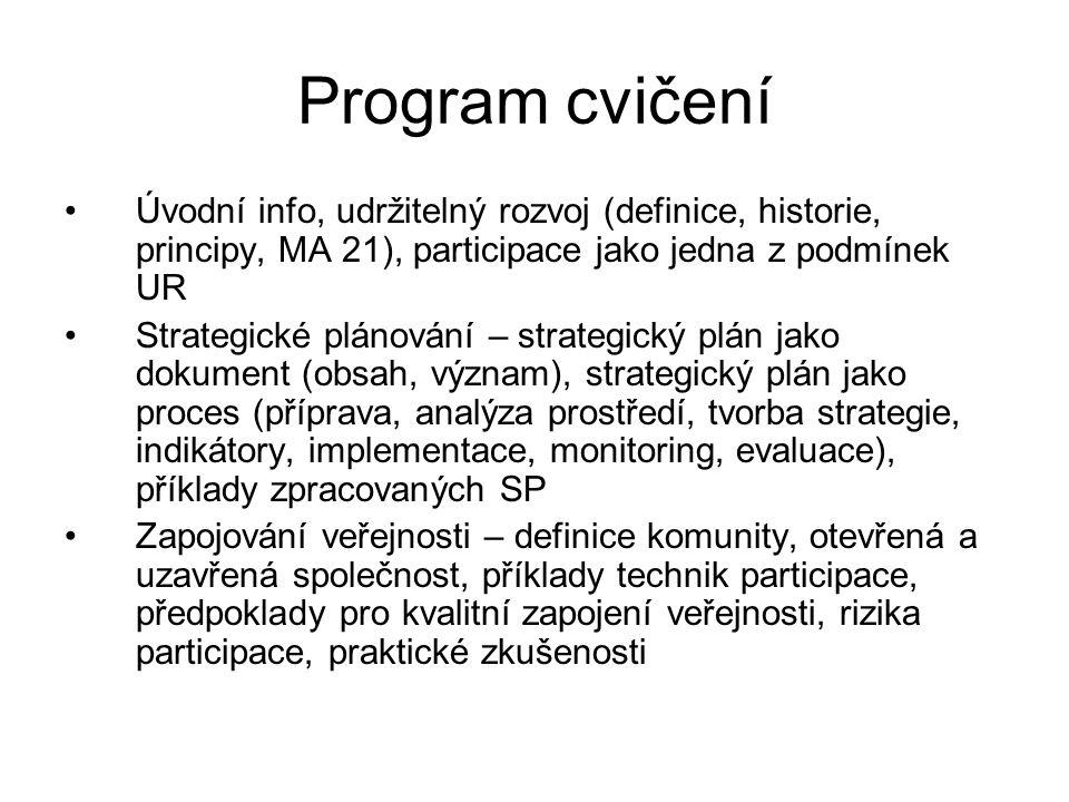 Program cvičení Úvodní info, udržitelný rozvoj (definice, historie, principy, MA 21), participace jako jedna z podmínek UR.