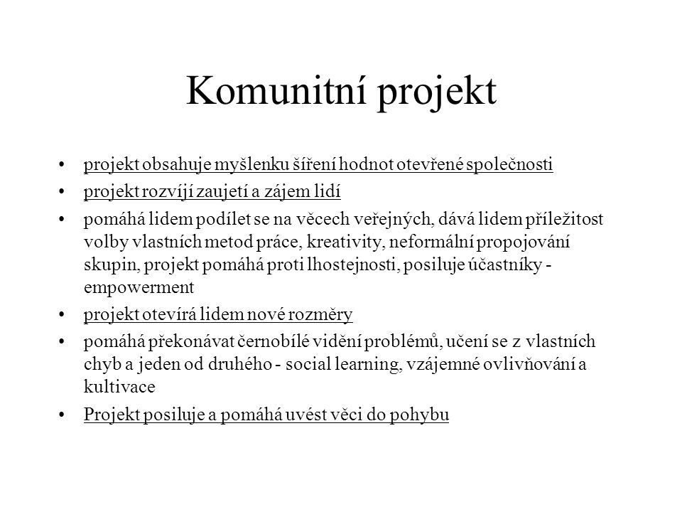 Komunitní projekt projekt obsahuje myšlenku šíření hodnot otevřené společnosti. projekt rozvíjí zaujetí a zájem lidí.