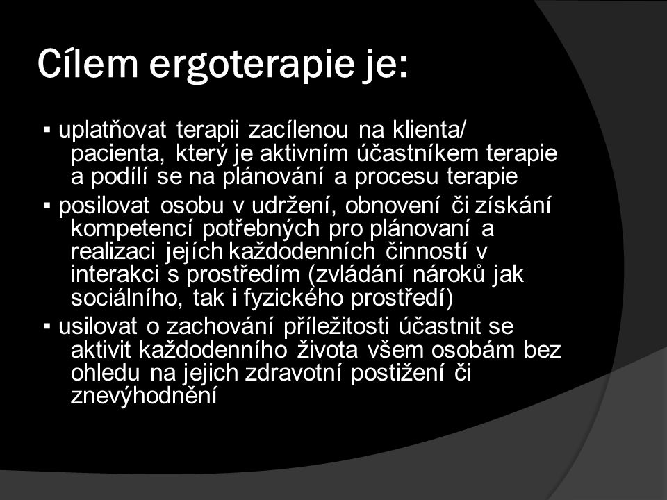 Cílem ergoterapie je: