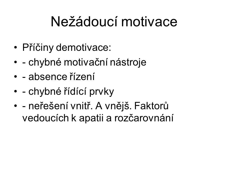 Nežádoucí motivace Příčiny demotivace: - chybné motivační nástroje