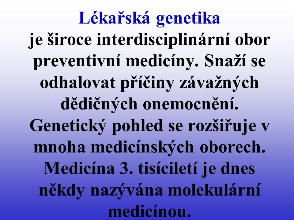Lékařská genetika je široce interdisciplinární obor preventivní medicíny.