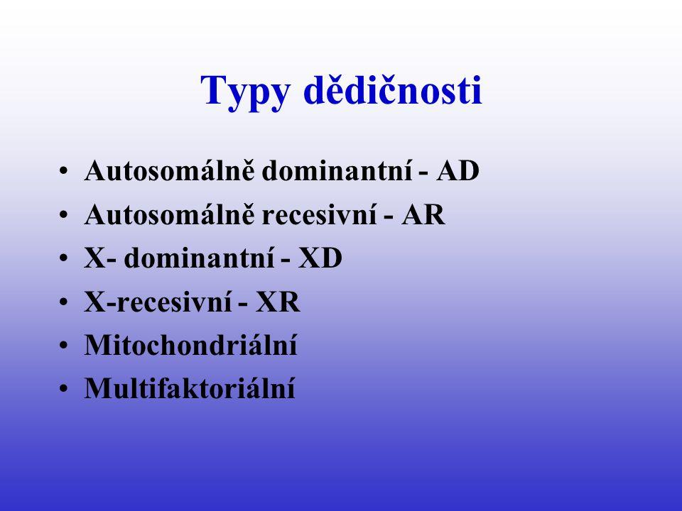 Typy dědičnosti Autosomálně dominantní - AD Autosomálně recesivní - AR