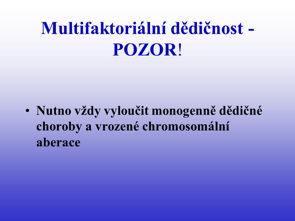 Multifaktoriální dědičnost - POZOR!