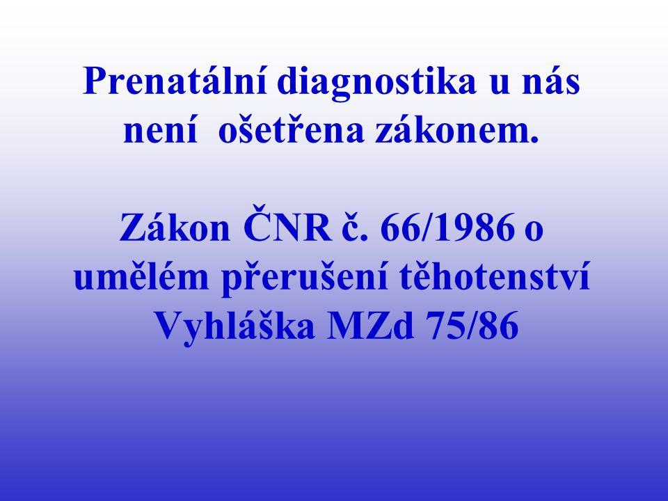 Prenatální diagnostika u nás není ošetřena zákonem. Zákon ČNR č