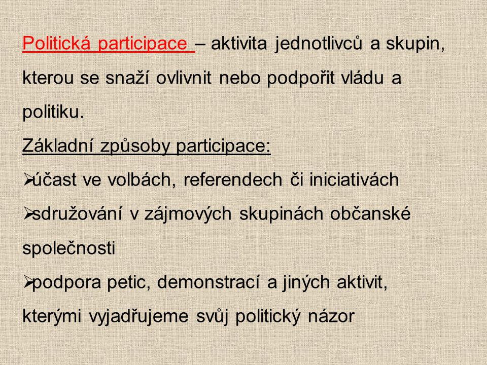 Politická participace – aktivita jednotlivců a skupin, kterou se snaží ovlivnit nebo podpořit vládu a politiku.