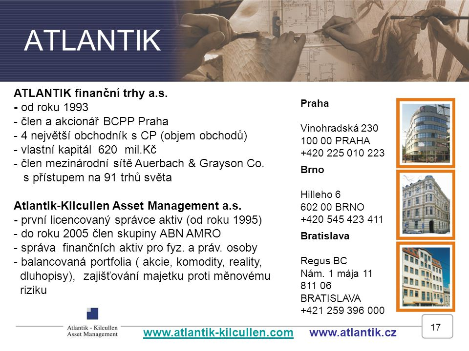 ATLANTIK ATLANTIK finanční trhy a.s. - od roku 1993 - člen a akcionář BCPP Praha.