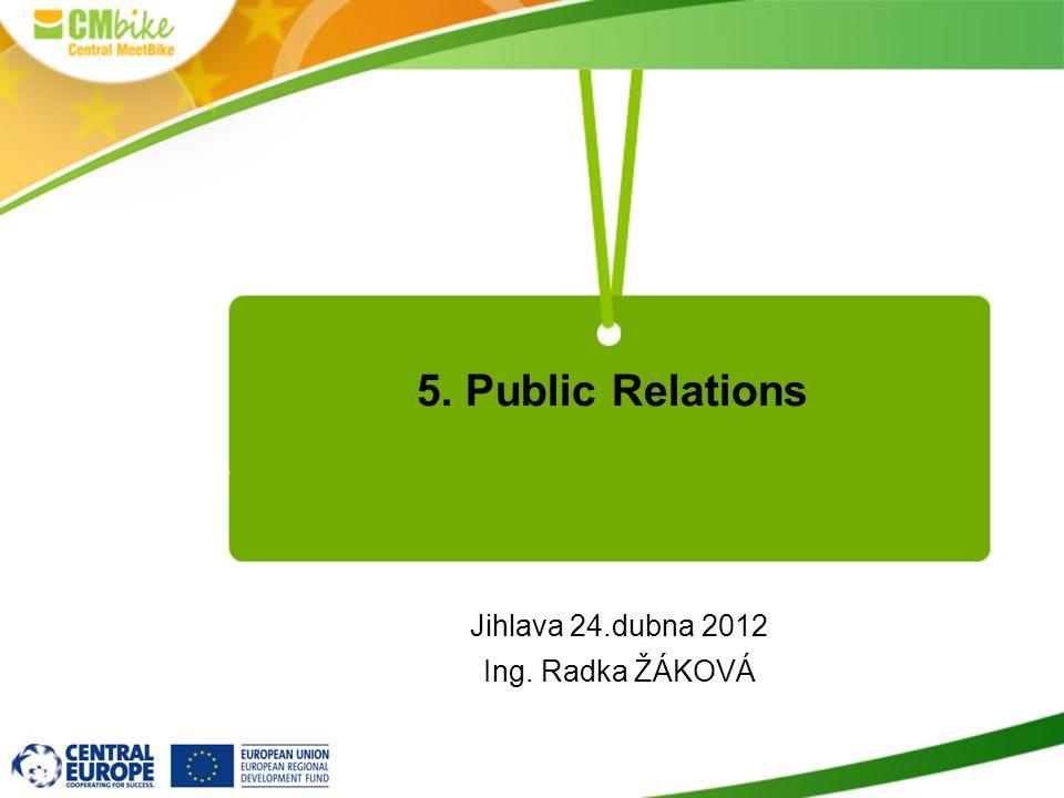 Jihlava 24.dubna 2012 Ing. Radka ŽÁKOVÁ 5. Public Relations