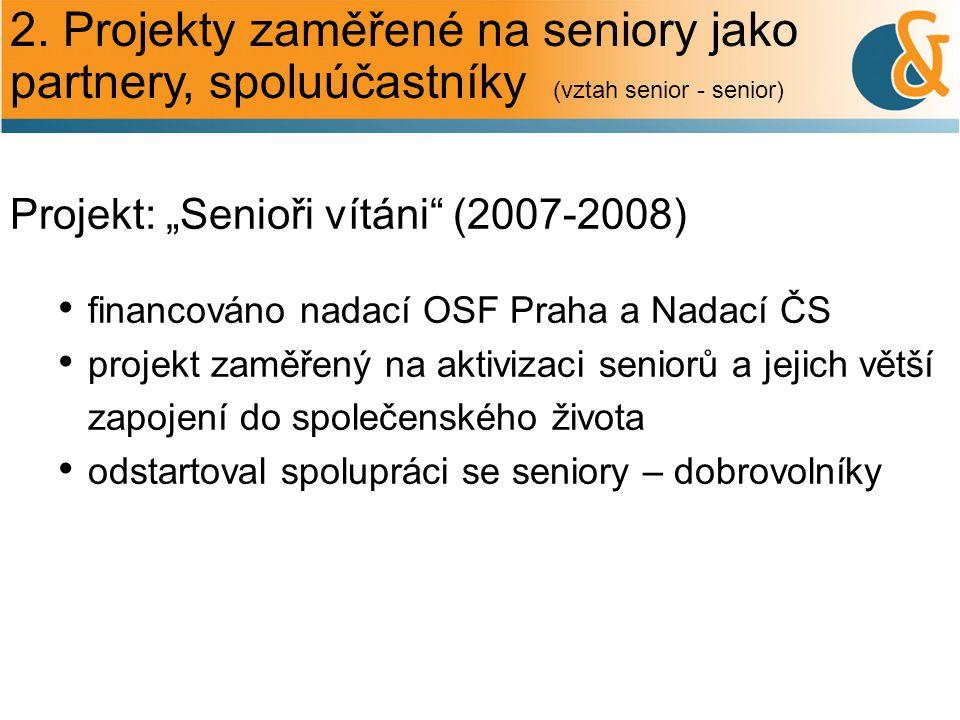 2. Projekty zaměřené na seniory jako partnery, spoluúčastníky (vztah senior - senior)