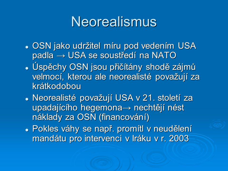 Neorealismus OSN jako udržitel míru pod vedením USA padla → USA se soustředí na NATO.